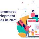 Top 6 e-commerce app development companies in 2021